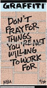 work for what you pray for